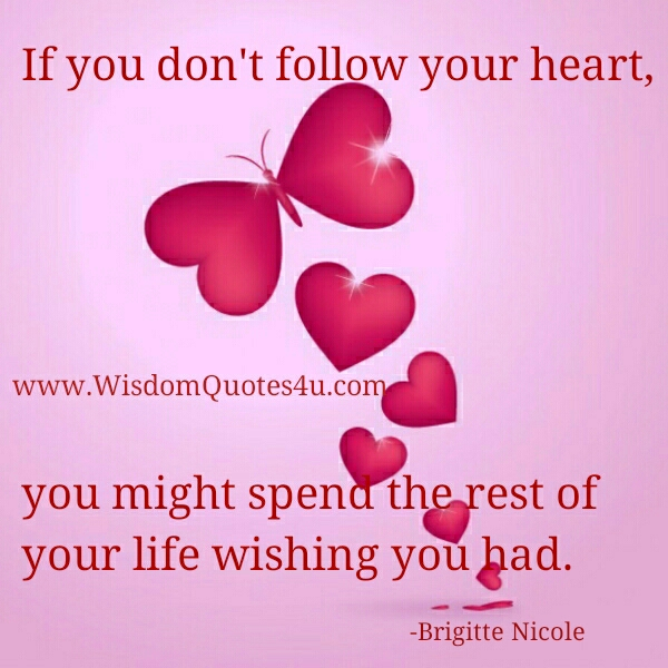 Follow Heart Or Mind Quotes: Dont Follow Your Heart Quotes. QuotesGram