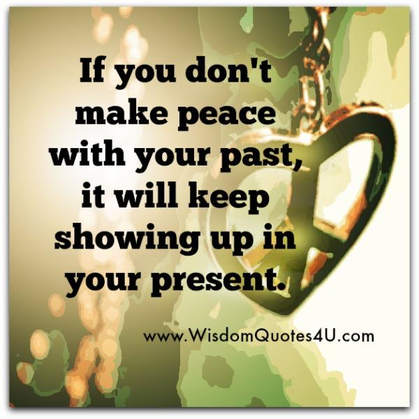 If you don't make peace with your past