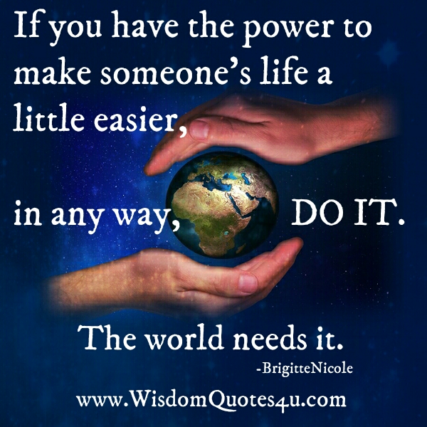 If you have the power to make someone's life a little easier