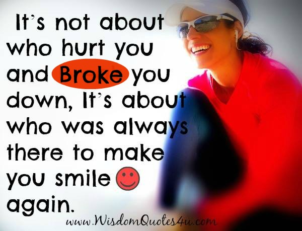 It's not about who hurt you and broke you down