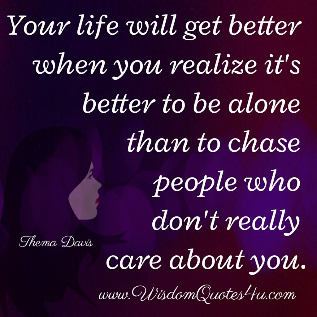 It's better to be alone than to chase people