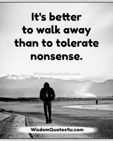 It's better to walk away than to tolerate nonsense