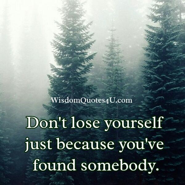 Just because you have found somebody