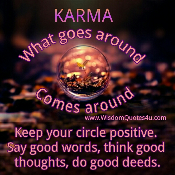 Karma! What goes around, comes around - Wisdom Quotes