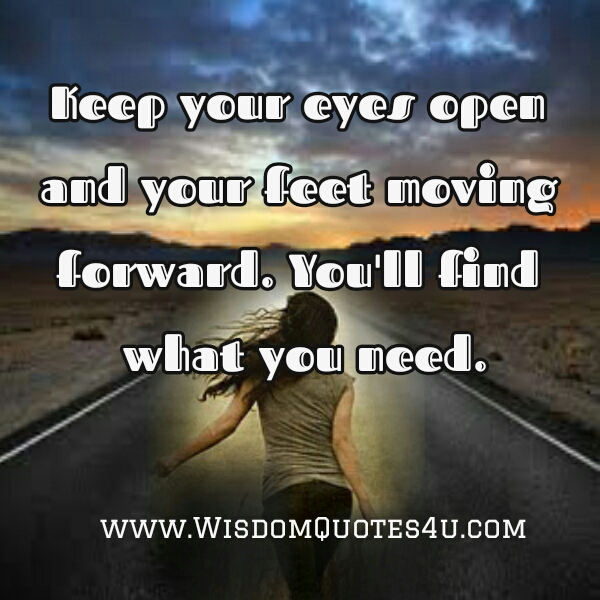 Keep moving! You will find what you need in your Life