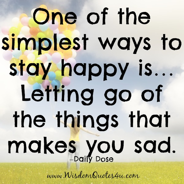 Let go of the things that makes you sad