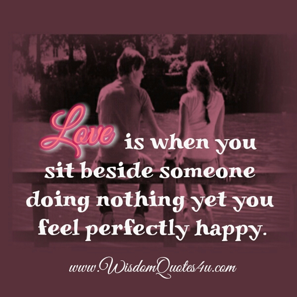 Love is when you sit beside someone