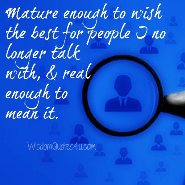 Mature enough to wish the best for people I no longer talk with