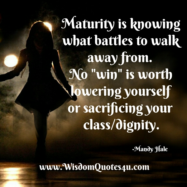 Maturity Quotes Beauteous Maturity Is Knowing What Battles To Walk Away From  Wisdom Quotes