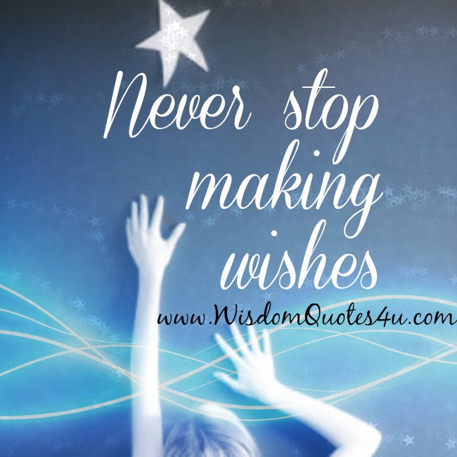 Never stop making wishes