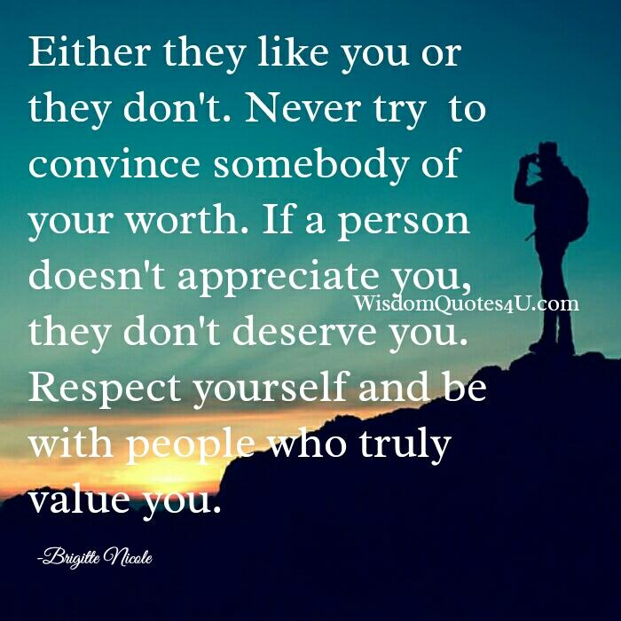 Never try to convince somebody of your worth