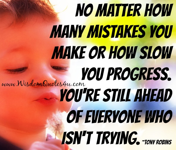 No matter how many mistakes you make or how slow you progress