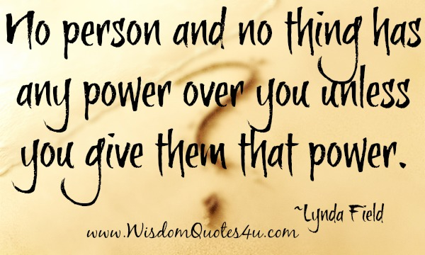 No person and no thing has any power over you