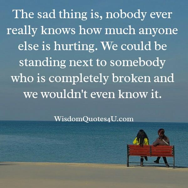 Nobody knows how much anyone else is hurting
