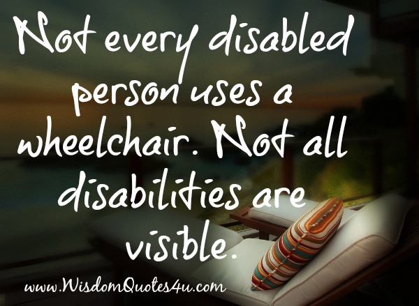 Not every disabled person use a wheelchair