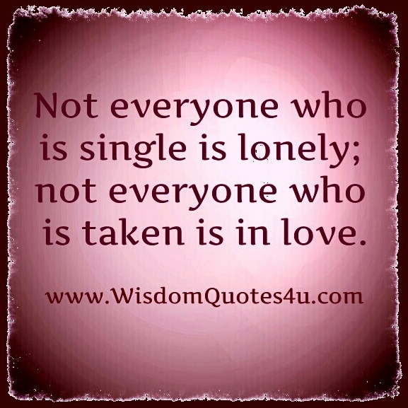 Not everyone who is Single is lonely - Wisdom Quotes