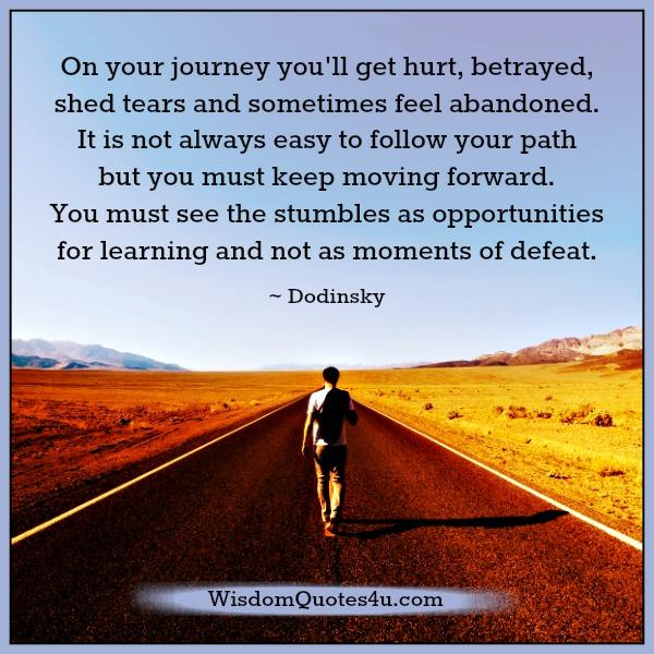 On your journey you will get hurt, betrayed & shed tears