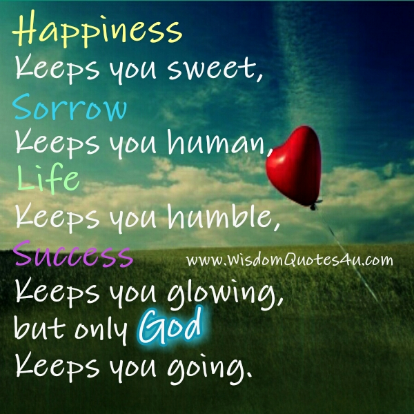 Only God keeps you going