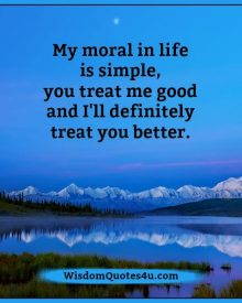 Our moral in life is simple