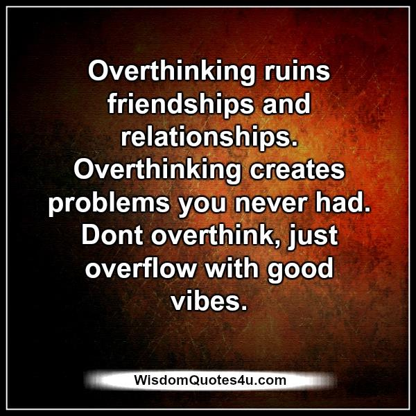 Overthinking ruins friendships & relationships