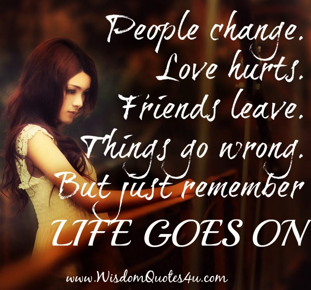 People change, Love hurts, Friends leave