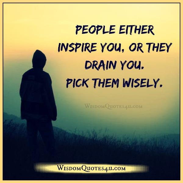 People either inspire you or drain you