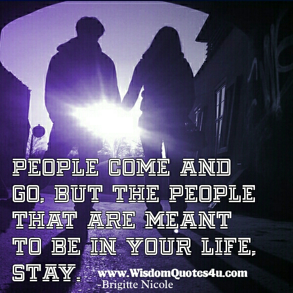 People that are meant to be in your Life stay