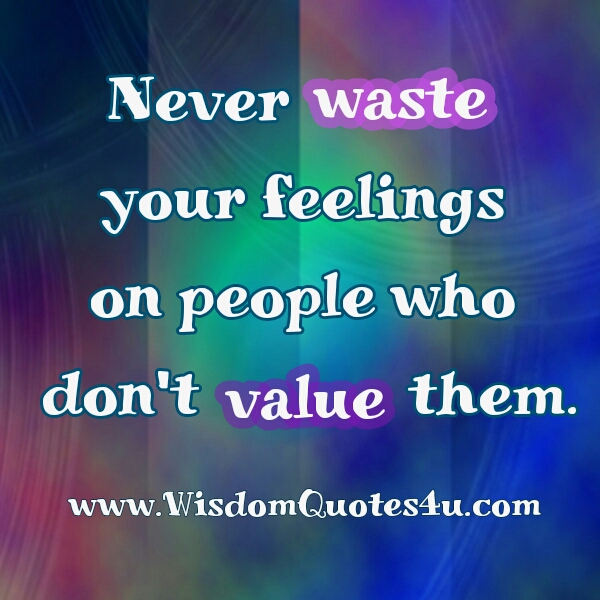 People who don't value your feelings