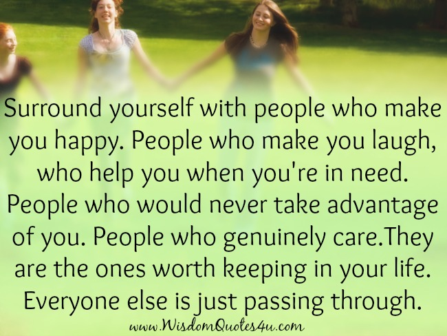 People who genuinely care are worth keeping in your life