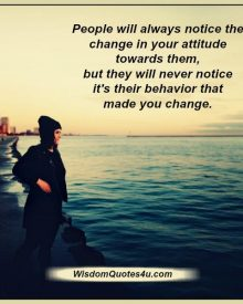 People will always notice the change in your attitude