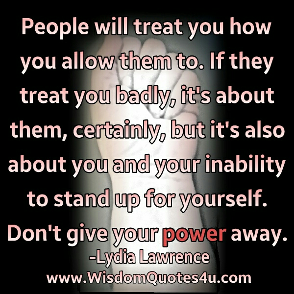 People will treat you how you allow them to