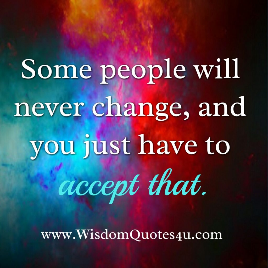 Some people will never change wisdom quotes some people will never change voltagebd Gallery