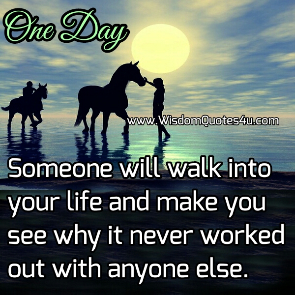 Someone will walk into your Life