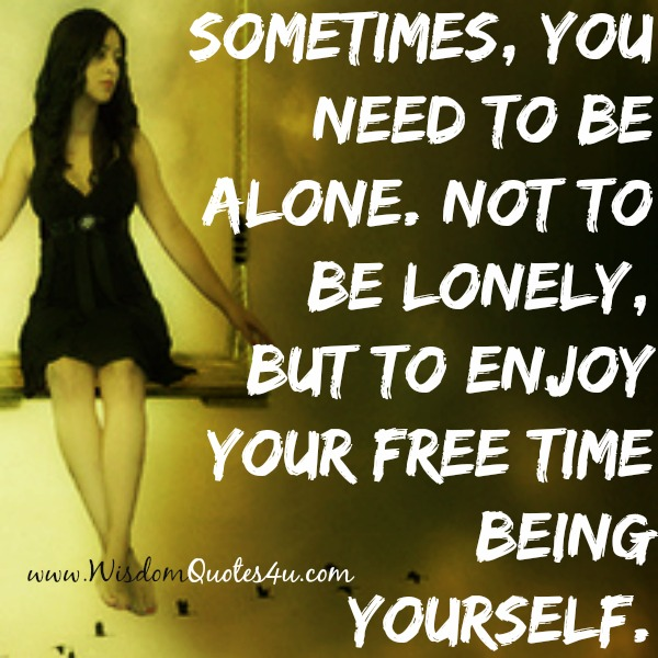 Sometimes, enjoy your free time being yourself