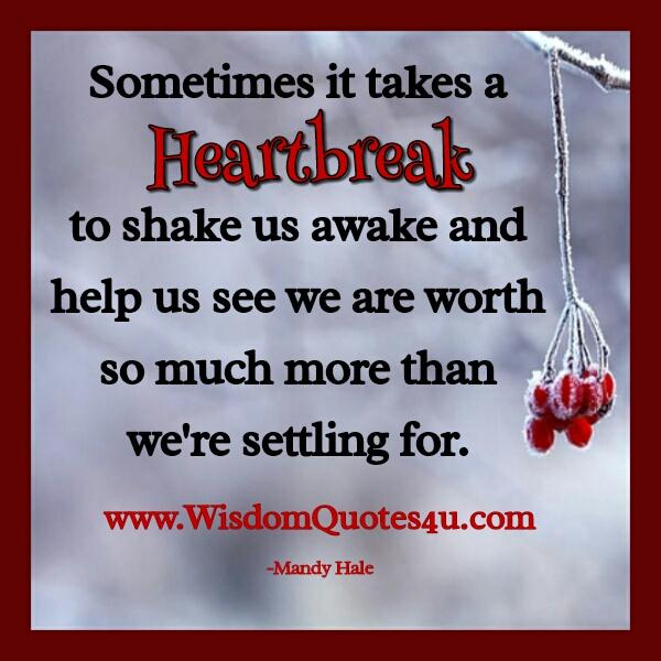 Sometimes it takes a heartbreak to shake us awake