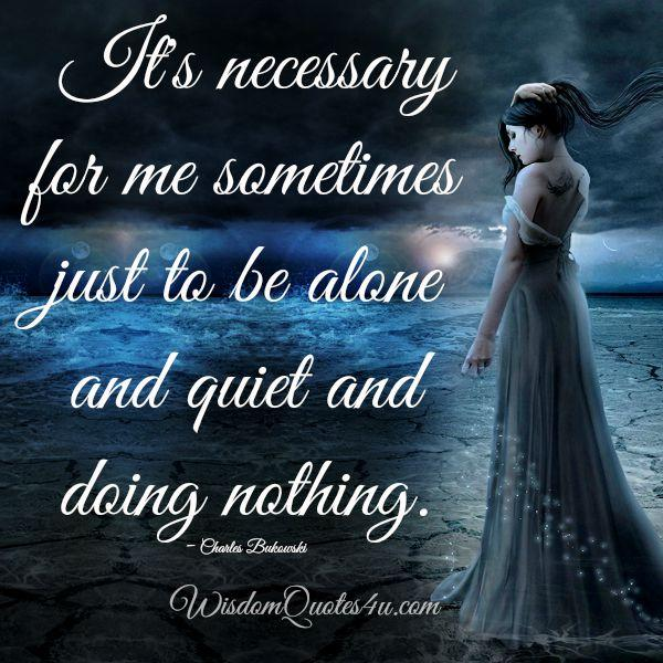 Sometimes just be alone, quiet and doing nothing