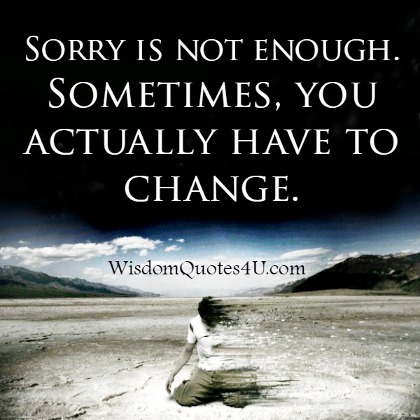 Sometimes, sorry is not enough