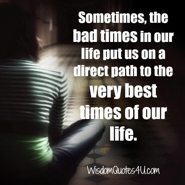 Sometimes, the bad times in our life