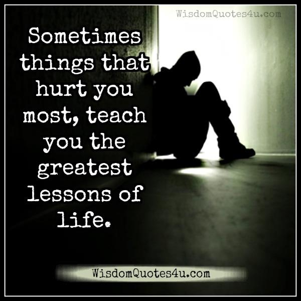 Sometimes things that hurt you most