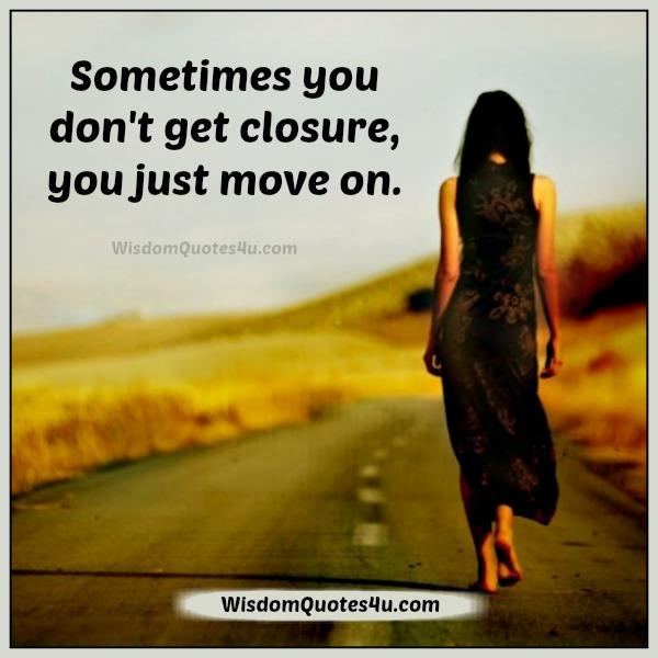 Sometimes you don't get closure, you just move on