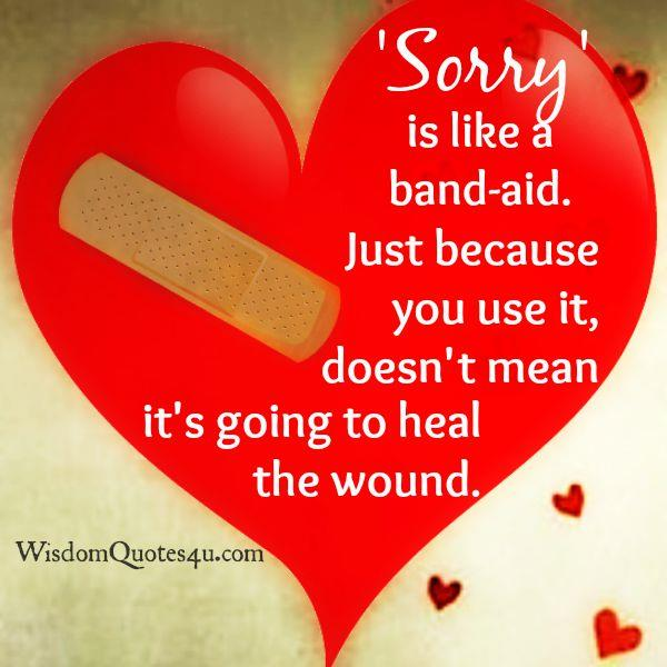 Sorry is like a band-aid