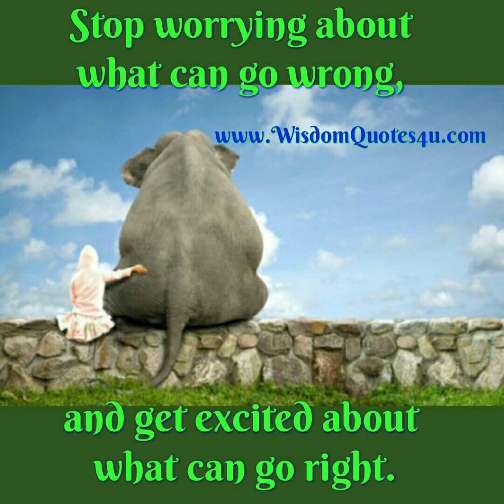 Stop worrying about what can go wrong