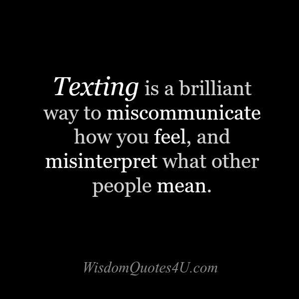Texting is a brilliant way to miscommunicate