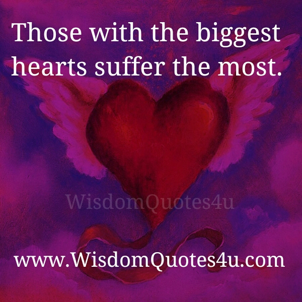 The Biggest Hearts suffer the most