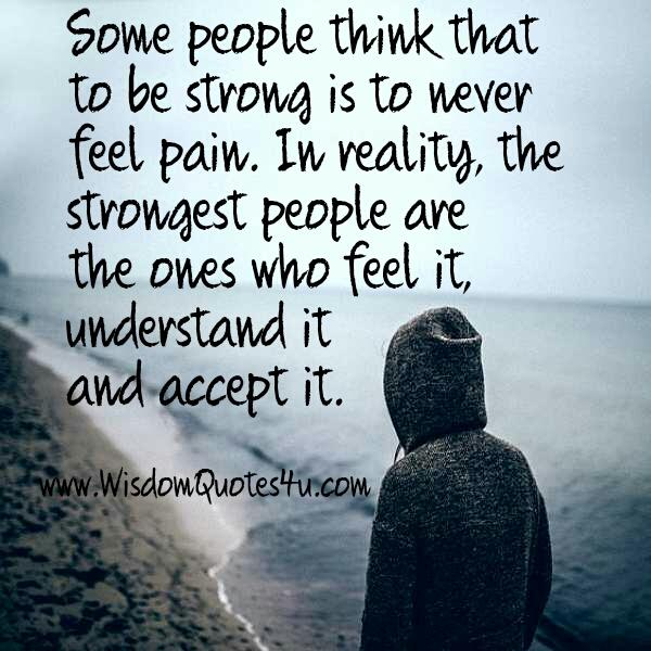 The Strongest people are the ones who feel pain