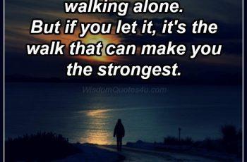 the-hardest-walk-is-walking-alone