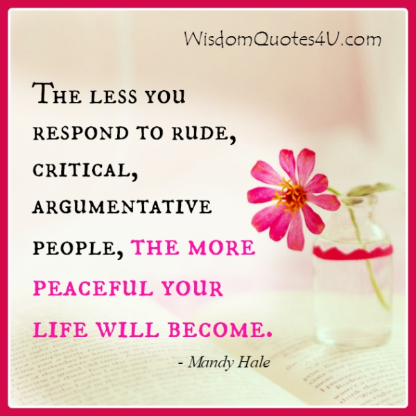 The less you respond to rude people