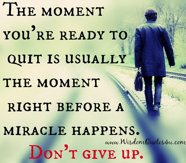 The moment you're ready to quit