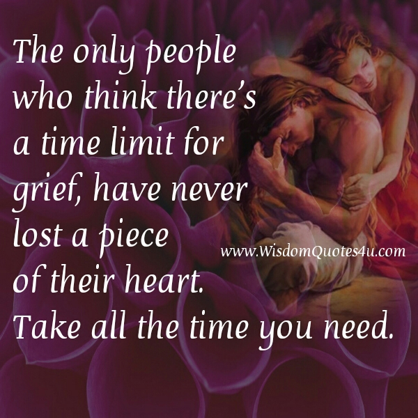The only people who think there's a time limit for grief