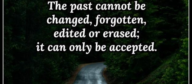 The past can only be accepted